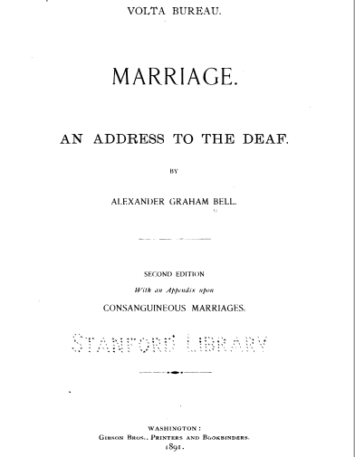 Volta Bureau Marriage An Address to the Deaf by Alexander Graham Bell, Second Edition With an Appendix upon Consanguineous Marriages. Stanford Library, Washington